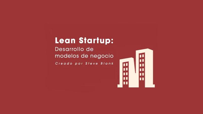 Lean Startup: Desarrollo de modelos de negocio